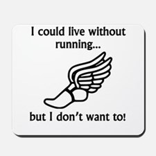 I Could Live Without Running Mousepad