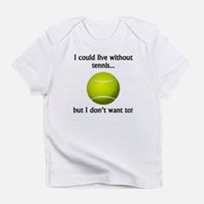 I Could Live Without Tennis Infant T-Shirt