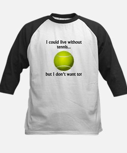 I Could Live Without Tennis Baseball Jersey