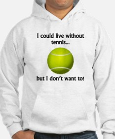 I Could Live Without Tennis Jumper Hoody
