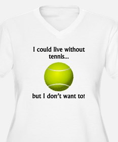 I Could Live Without Tennis Plus Size T-Shirt