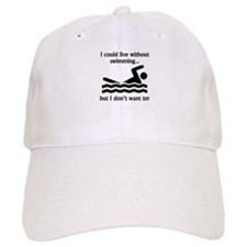 I Could Live Without Swimming Baseball Cap
