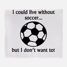 I Could Live Without Soccer Throw Blanket