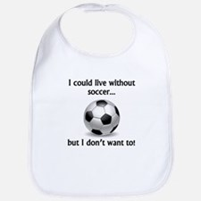 I Could Live Without Soccer Bib