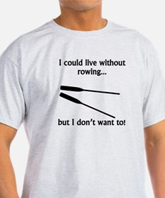 I Could Live Without Rowing T-Shirt