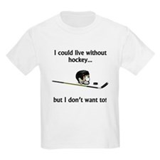 I Could Live Without Hockey T-Shirt