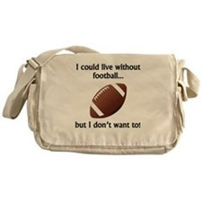 I Could Live Without Football Messenger Bag