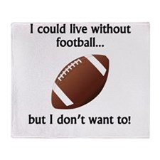 I Could Live Without Football Throw Blanket