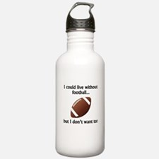 I Could Live Without Football Sports Water Bottle