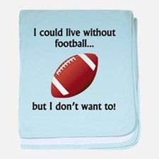 I Could Live Without Football baby blanket