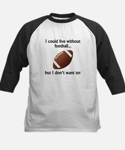 I Could Live Without Football Baseball Jersey