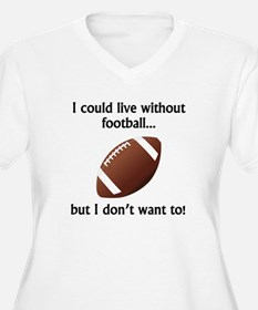 I Could Live Without Football Plus Size T-Shirt