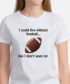 I Could Live Without Football T-Shirt