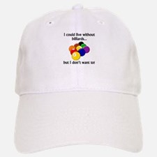I Could Live Without Billiards Baseball Baseball Cap