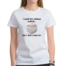 I Could Live Without Softball T-Shirt