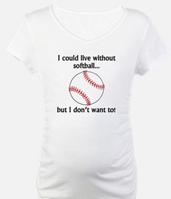 I Could Live Without Softball Shirt