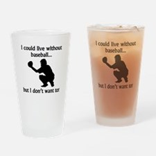 I Could Live Without Baseball Drinking Glass