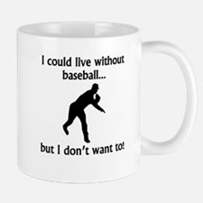 I Could Live Without Baseball Mugs