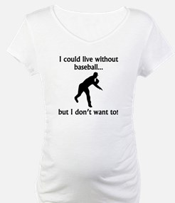 I Could Live Without Baseball Shirt