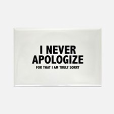 I Never Apologize Rectangle Magnet
