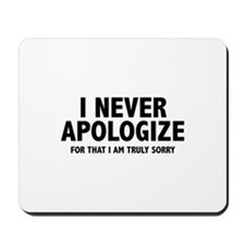 I Never Apologize Mousepad