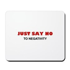 Just Say No To Negativity Mousepad
