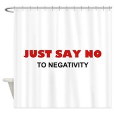 Just Say No To Negativity Shower Curtain