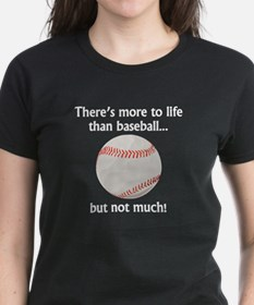 More To Life Than Baseball T-Shirt