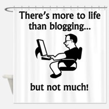 More To Life Than Blogging Shower Curtain