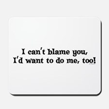I CAN'T BLAME YOU Mousepad