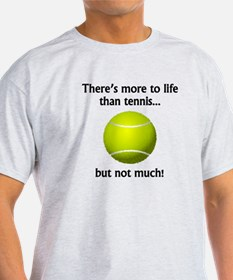 More To Life Than Tennis T-Shirt