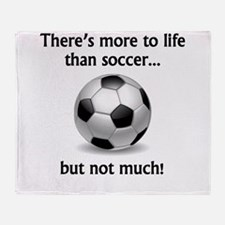 More To Life Than Soccer Throw Blanket