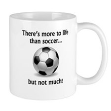 More To Life Than Soccer Mugs