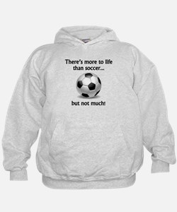 More To Life Than Soccer Hoody