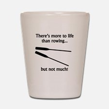 More To Life Than Rowing Shot Glass
