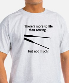 More To Life Than Rowing T-Shirt