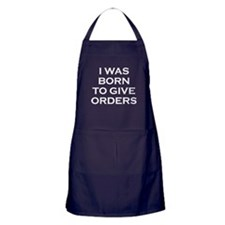 I Was Born To Give Orders Apron (dark)