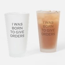 I Was Born To Give Orders Drinking Glass