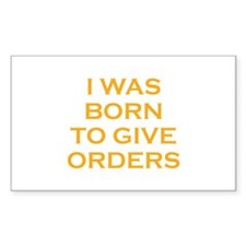 I Was Born To Give Orders Decal
