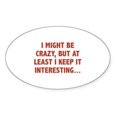 I Might Be Crazy Decal