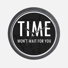 Time won't wait for you Wall Clock