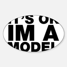 It's Ok Im A Model Decal