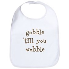 gobble till you wobble Bib