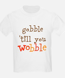 gobble till you wobble T-Shirt