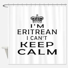 I Am Eritrean I Can Not Keep Calm Shower Curtain