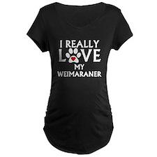 I Really Love My Weimaraner Maternity T-Shirt