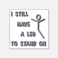 "I Still Have A Leg to Stand Square Sticker 3"" x 3"""