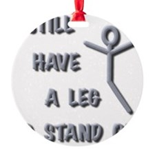 I Still Have A Leg to Stand On, sil Ornament