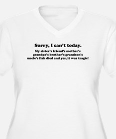 Sorry, I cant today Plus Size T-Shirt