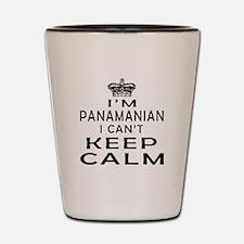 I Am Panamanian I Can Not Keep Calm Shot Glass